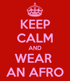 Poster: KEEP CALM AND WEAR  AN AFRO
