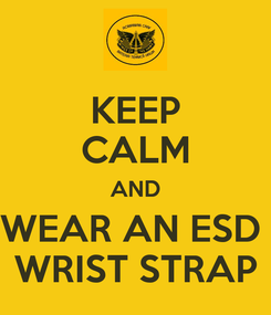 Poster: KEEP CALM AND WEAR AN ESD  WRIST STRAP