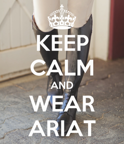 Poster: KEEP CALM AND WEAR ARIAT