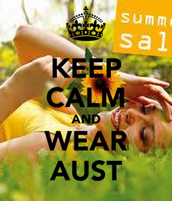 Poster: KEEP CALM AND WEAR AUST
