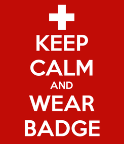 Poster: KEEP CALM AND WEAR BADGE