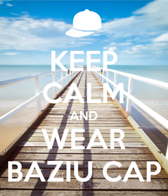 Poster: KEEP CALM AND WEAR BAZIU CAP