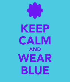 Poster: KEEP CALM AND WEAR BLUE