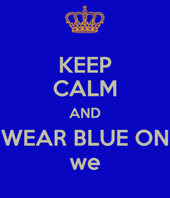 Poster: KEEP CALM AND WEAR BLUE ON we