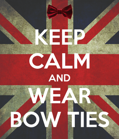 Poster: KEEP CALM AND WEAR BOW TIES