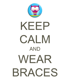 Poster: KEEP CALM AND WEAR BRACES