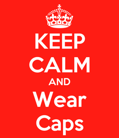 Poster: KEEP CALM AND Wear Caps