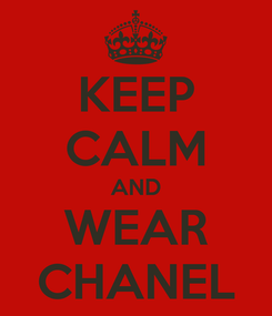Poster: KEEP CALM AND WEAR CHANEL