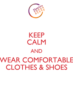 Poster: KEEP CALM AND WEAR COMFORTABLE CLOTHES & SHOES
