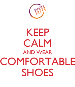 Poster: KEEP CALM AND WEAR COMFORTABLE SHOES