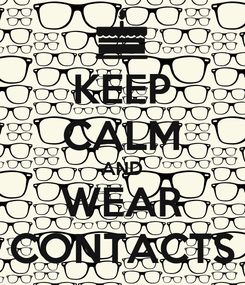 Poster: KEEP CALM AND WEAR CONTACTS