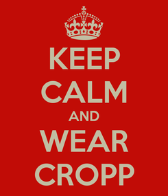 Poster: KEEP CALM AND WEAR CROPP