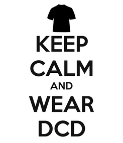 Poster: KEEP CALM AND WEAR DCD