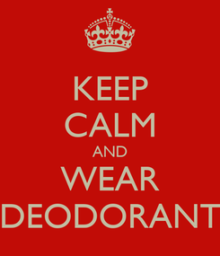 Poster: KEEP CALM AND WEAR DEODORANT