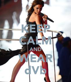 Poster: KEEP CALM AND WEAR dVb