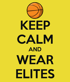 Poster: KEEP CALM AND WEAR ELITES