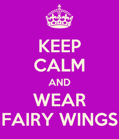 Poster: KEEP CALM AND WEAR FAIRY WINGS