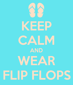 Poster: KEEP CALM AND WEAR FLIP FLOPS