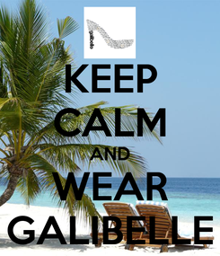 Poster: KEEP CALM AND WEAR GALIBELLE