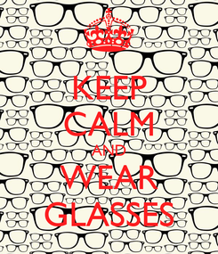 Poster: KEEP CALM AND WEAR GLASSES
