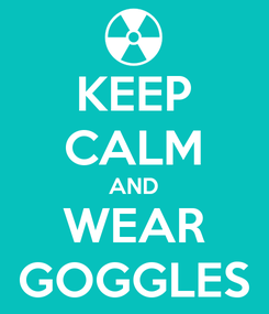 Poster: KEEP CALM AND WEAR GOGGLES