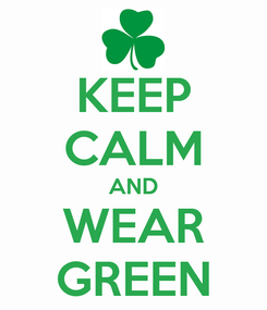 Poster: KEEP CALM AND WEAR GREEN