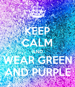 Poster: KEEP CALM AND WEAR GREEN AND PURPLE