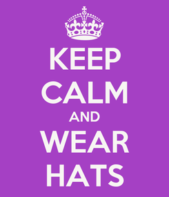 Poster: KEEP CALM AND WEAR HATS