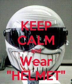 "Poster: KEEP CALM and Wear ""HELMET"""