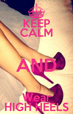 Poster: KEEP CALM AND Wear HIGH HEELS