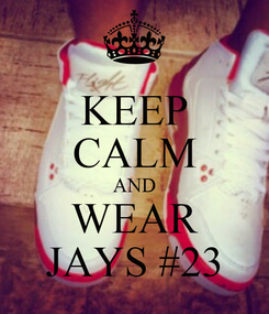 Poster: KEEP CALM AND WEAR JAYS #23