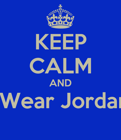 Poster: KEEP CALM AND    Wear Jordans