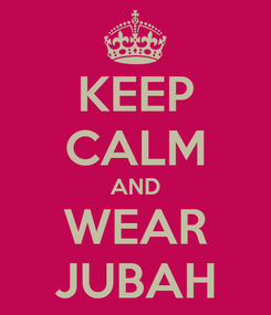Poster: KEEP CALM AND WEAR JUBAH