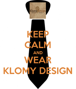 Poster: KEEP CALM AND WEAR KLOMY DESIGN