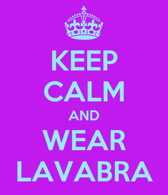 Poster: KEEP CALM AND WEAR LAVABRA