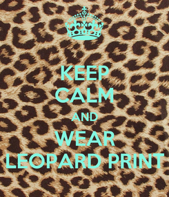 Poster: KEEP CALM AND WEAR LEOPARD PRINT
