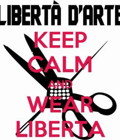 Poster: KEEP CALM AND WEAR LIBERTA