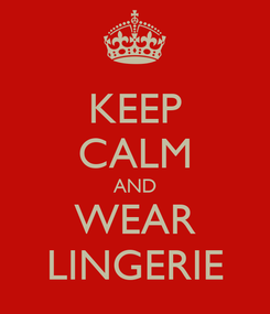 Poster: KEEP CALM AND WEAR LINGERIE