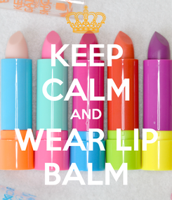 Poster: KEEP CALM AND WEAR LIP BALM