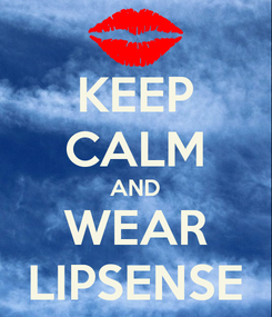 Poster: KEEP CALM AND WEAR LIPSENSE