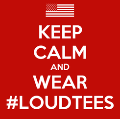 Poster: KEEP CALM AND WEAR #LOUDTEES