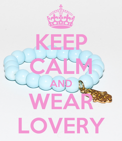 Poster: KEEP CALM AND WEAR LOVERY