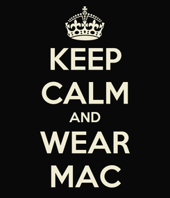 Poster: KEEP CALM AND WEAR MAC