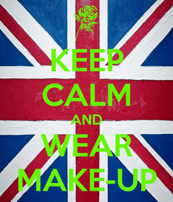 Poster: KEEP CALM AND WEAR MAKE-UP