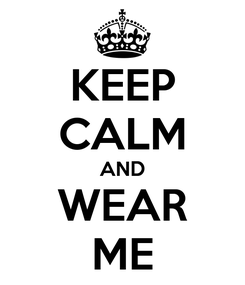 Poster: KEEP CALM AND WEAR ME