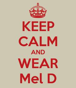 Poster: KEEP CALM AND WEAR Mel D