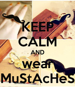 Poster: KEEP CALM AND wear MuStAcHeS