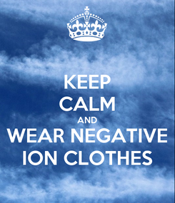 Poster: KEEP CALM AND WEAR NEGATIVE ION CLOTHES