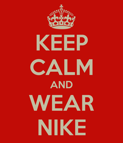 Poster: KEEP CALM AND WEAR NIKE