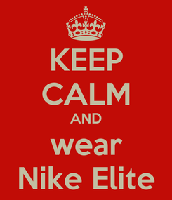 Poster: KEEP CALM AND wear Nike Elite